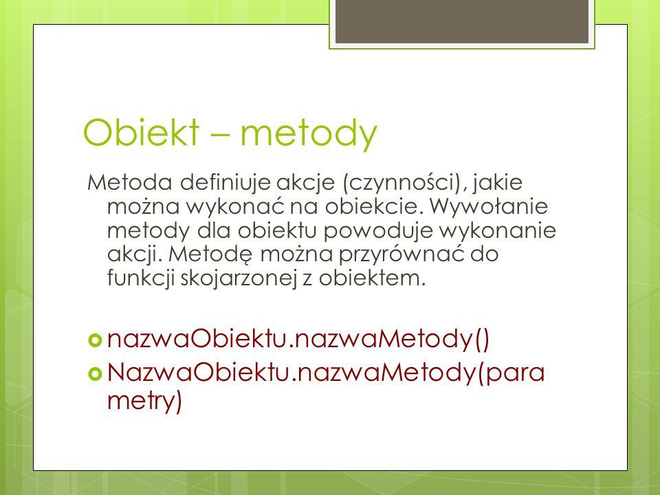 Obiekt – metody nazwaObiektu.nazwaMetody()