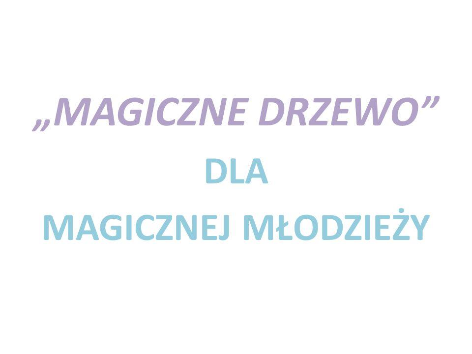 """""""MAGICZNE DRZEWO DLA MAGICZNEJ MŁODZIEŻY"""