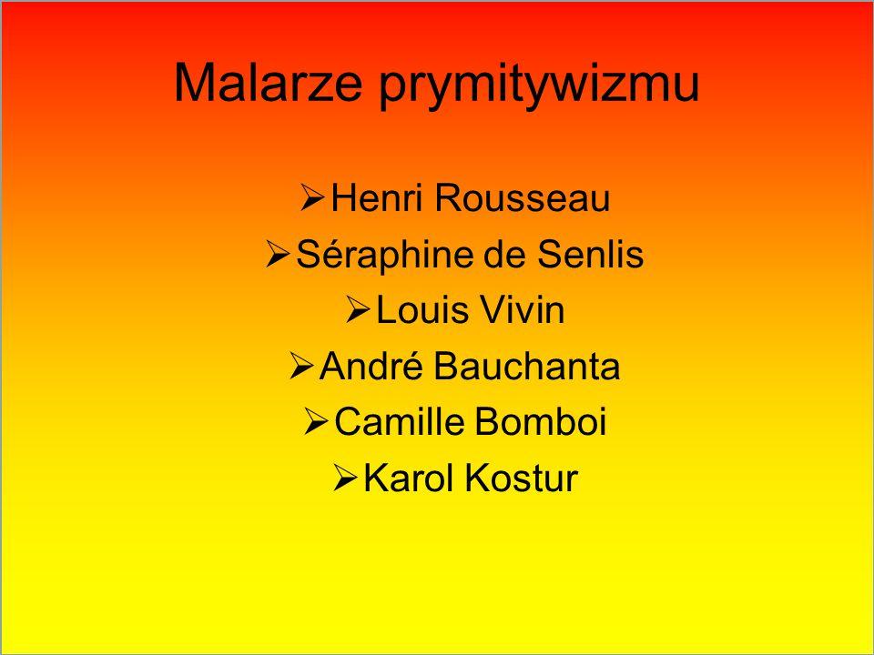 Malarze prymitywizmu Henri Rousseau Séraphine de Senlis Louis Vivin