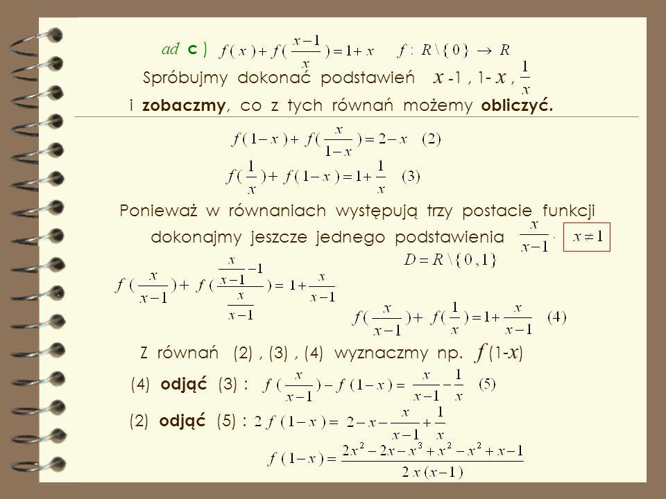 ad c ) Spróbujmy dokonać podstawień x -1 , 1- x , i zobaczmy, co z tych równań możemy obliczyć.
