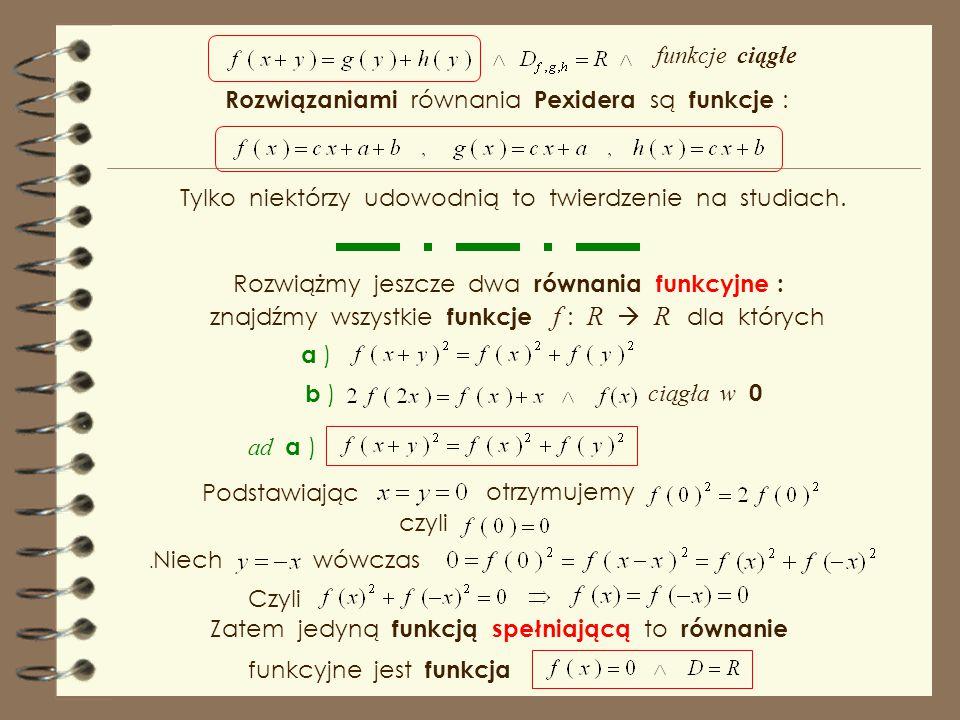 Rozwiązaniami równania Pexidera są funkcje :