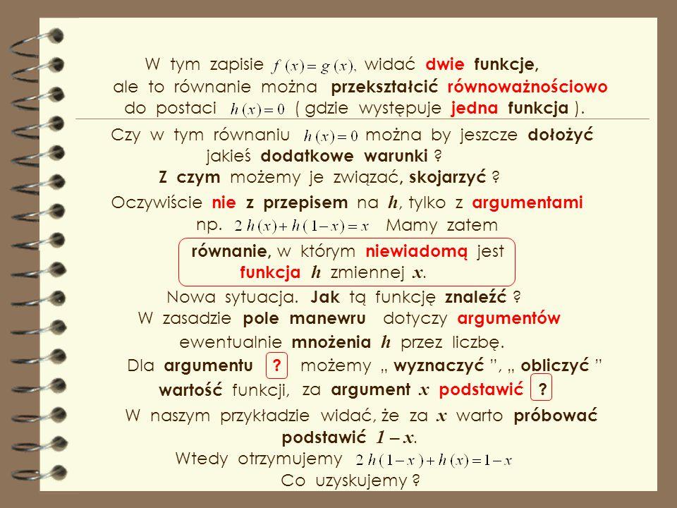 W tym zapisie widać dwie funkcje, ale to równanie można przekształcić równoważnościowo. do postaci.