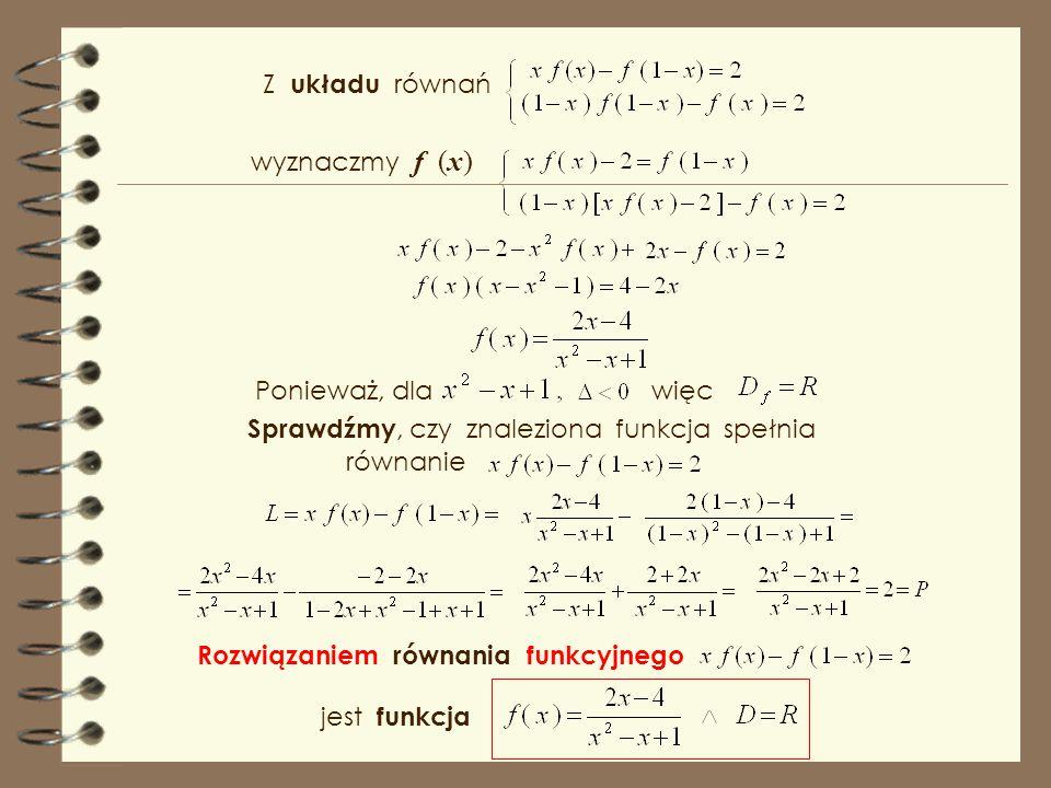 Z układu równań wyznaczmy f (x) Ponieważ, dla. więc. Sprawdźmy, czy znaleziona funkcja spełnia.