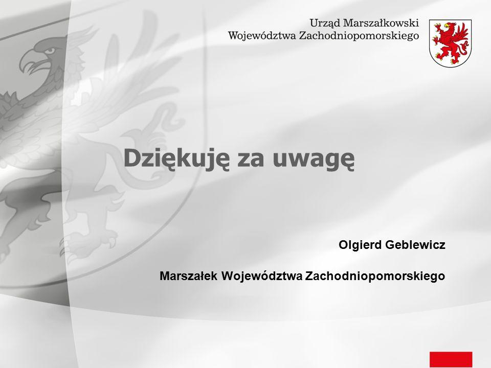 Dziękuję za uwagę Olgierd Geblewicz