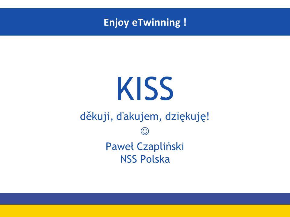 KISS Enjoy eTwinning ! děkuji, ďakujem, dziękuję! 