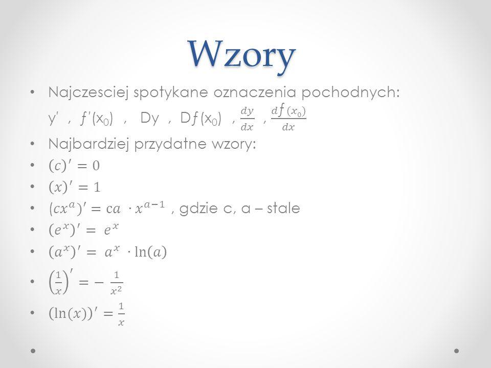 Wzory Najczesciej spotykane oznaczenia pochodnych: y′ , ƒ′(x0) , Dy , Dƒ(x0) , 𝑑𝑦 𝑑𝑥 , 𝑑ƒ(𝑥0) 𝑑𝑥.