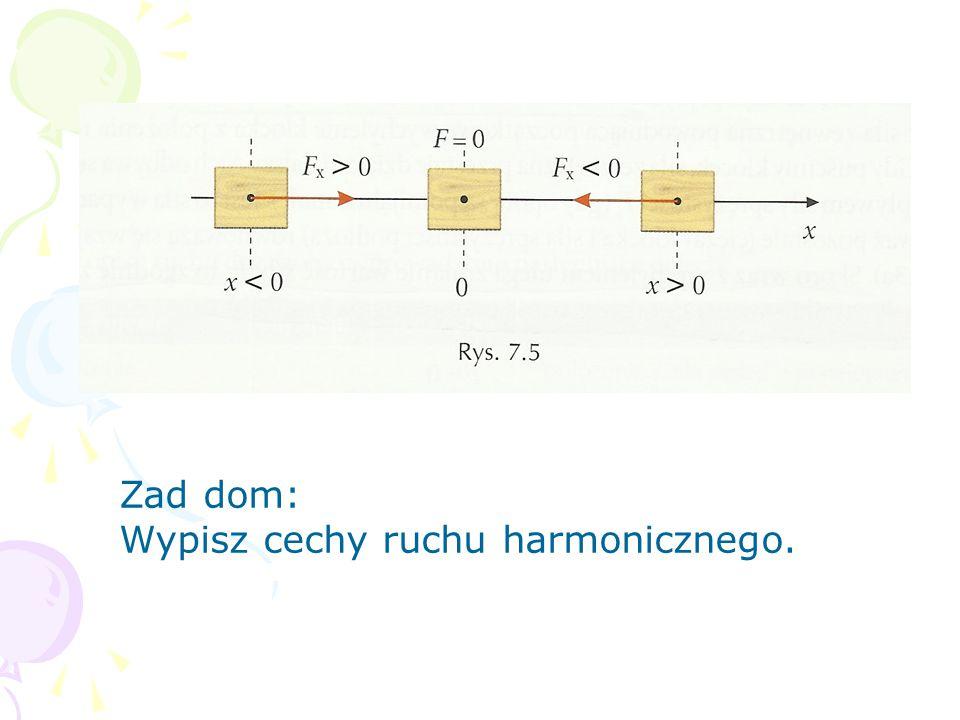 Zad dom: Wypisz cechy ruchu harmonicznego.