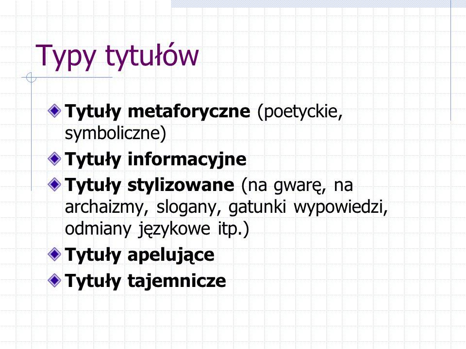 Typy tytułów Tytuły metaforyczne (poetyckie, symboliczne)