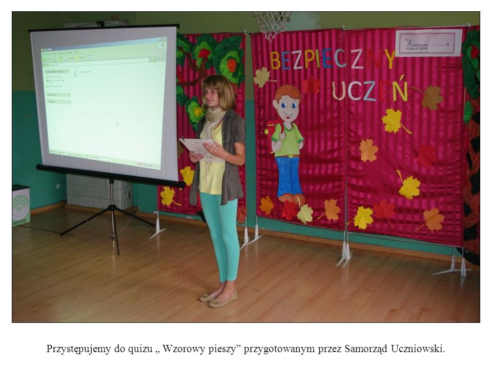 """Przystępujemy do quizu """" Wzorowy pieszy przygotowanym przez Samorząd Uczniowski."""