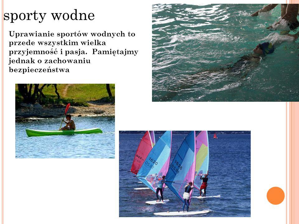 sporty wodne Uprawianie sportów wodnych to przede wszystkim wielka przyjemność i pasja.