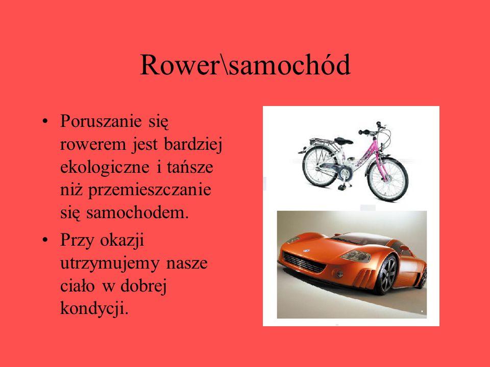 Rower\samochód Poruszanie się rowerem jest bardziej ekologiczne i tańsze niż przemieszczanie się samochodem.