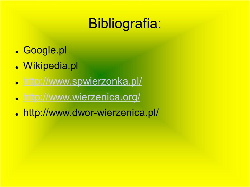Bibliografia: Google.pl Wikipedia.pl http://www.spwierzonka.pl/