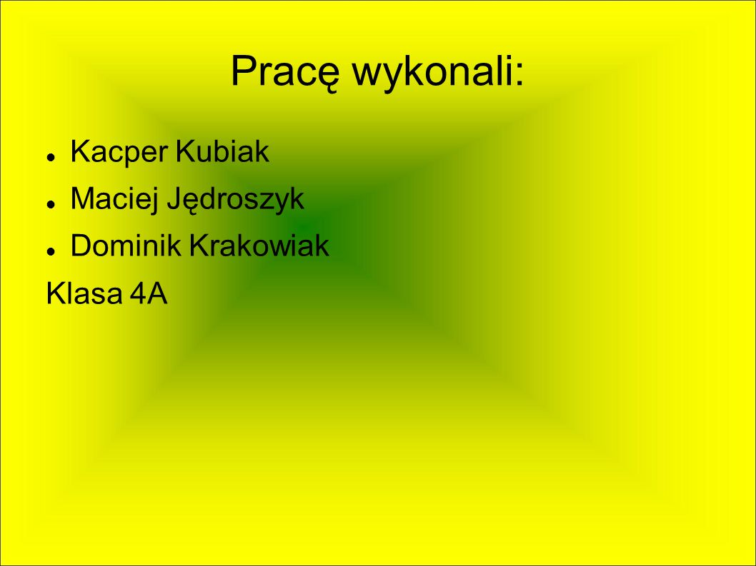 Pracę wykonali: Kacper Kubiak Maciej Jędroszyk Dominik Krakowiak