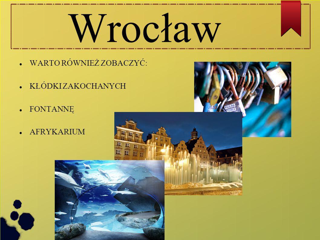 Wrocław WARTO RÓWNIEŻ ZOBACZYĆ: KŁÓDKI ZAKOCHANYCH FONTANNĘ AFRYKARIUM