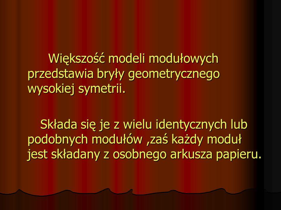 Większość modeli modułowych przedstawia bryły geometrycznego wysokiej symetrii.