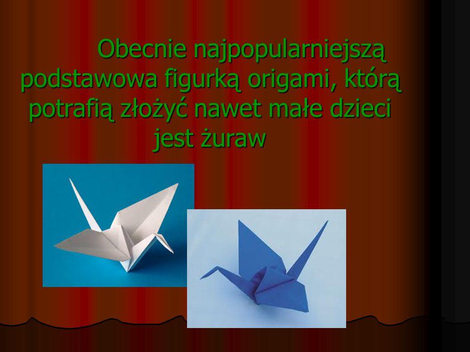 Obecnie najpopularniejszą podstawowa figurką origami, którą potrafią złożyć nawet małe dzieci jest żuraw
