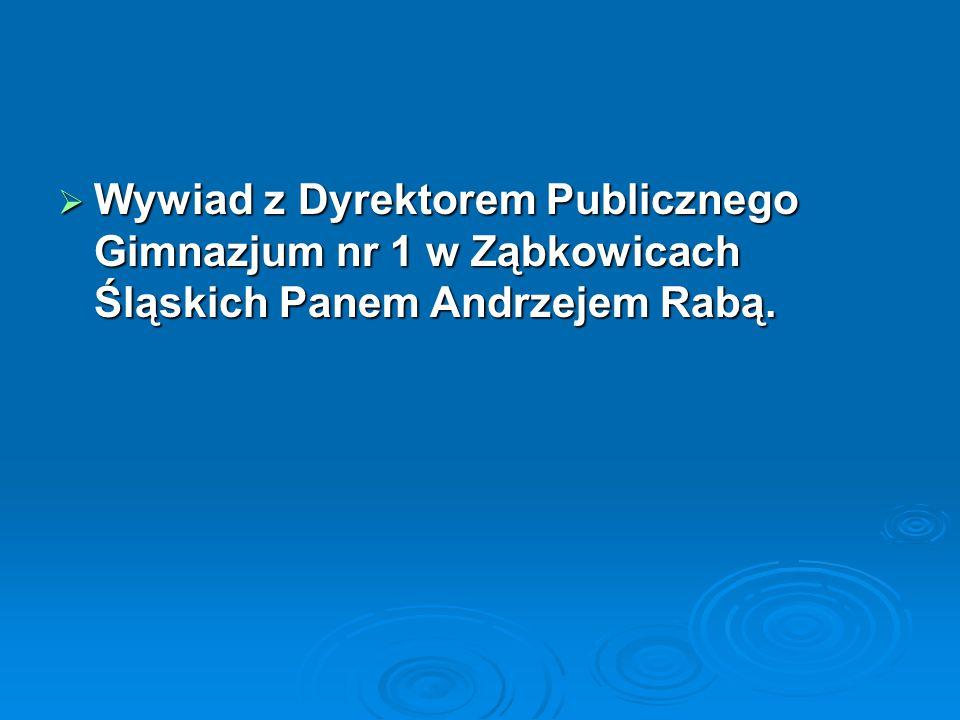 Wywiad z Dyrektorem Publicznego Gimnazjum nr 1 w Ząbkowicach Śląskich Panem Andrzejem Rabą.