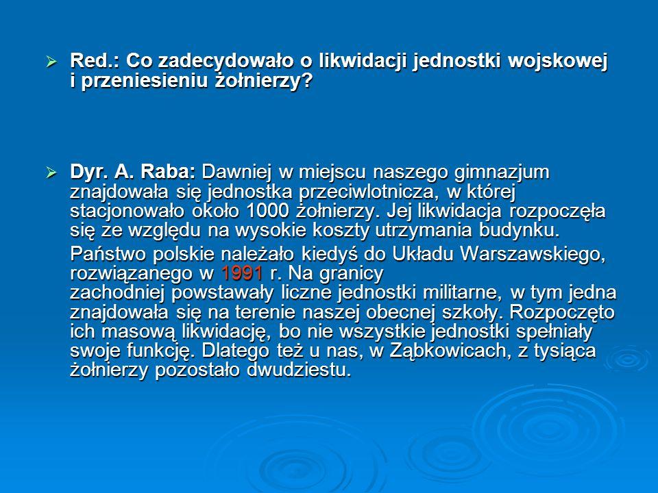 Red.: Co zadecydowało o likwidacji jednostki wojskowej i przeniesieniu żołnierzy