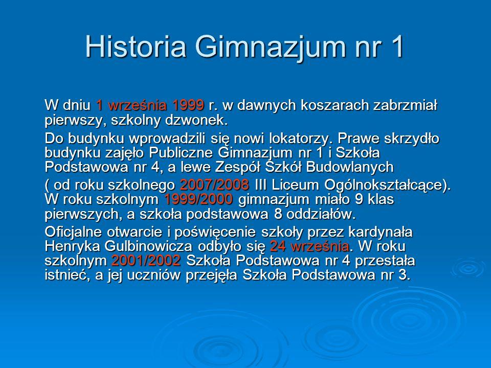 Historia Gimnazjum nr 1 W dniu 1 września 1999 r. w dawnych koszarach zabrzmiał pierwszy, szkolny dzwonek.