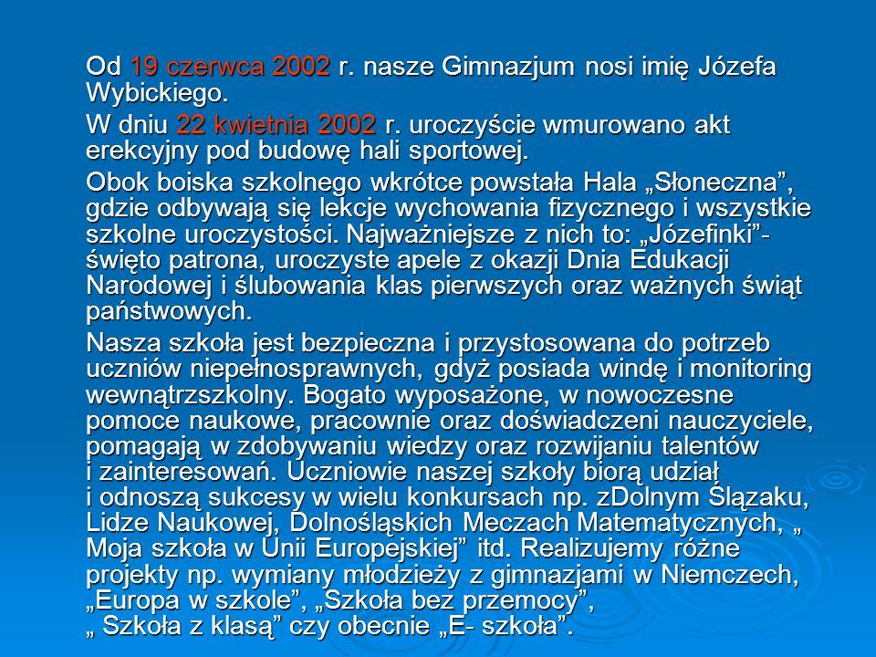 Od 19 czerwca 2002 r. nasze Gimnazjum nosi imię Józefa Wybickiego.