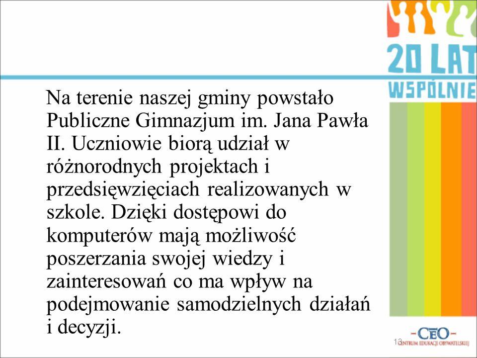 Na terenie naszej gminy powstało Publiczne Gimnazjum im. Jana Pawła II