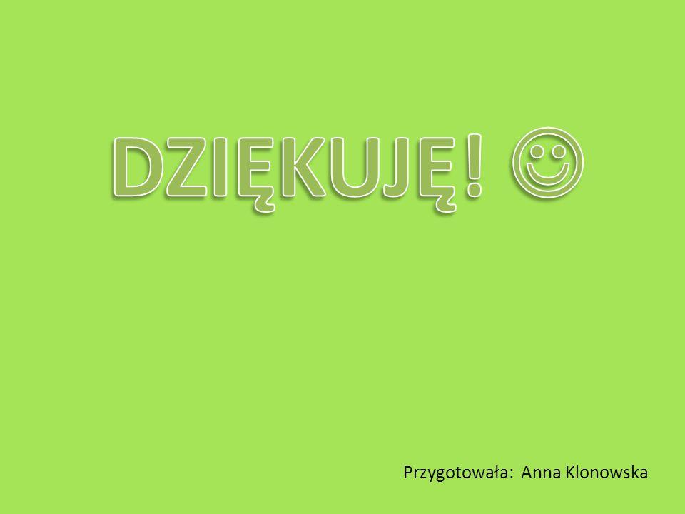 DZIĘKUJĘ!  Przygotowała: Anna Klonowska