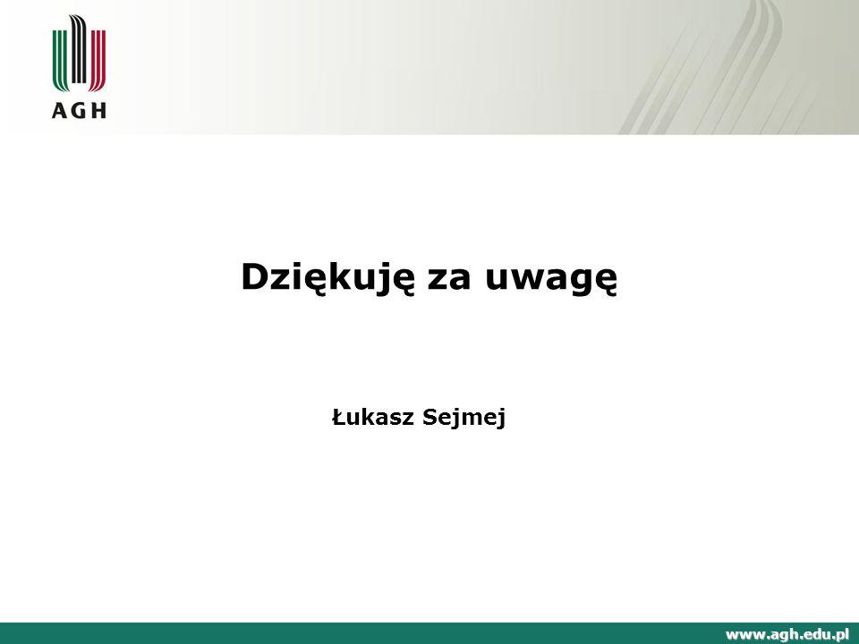 Dziękuję za uwagę Łukasz Sejmej www.agh.edu.pl