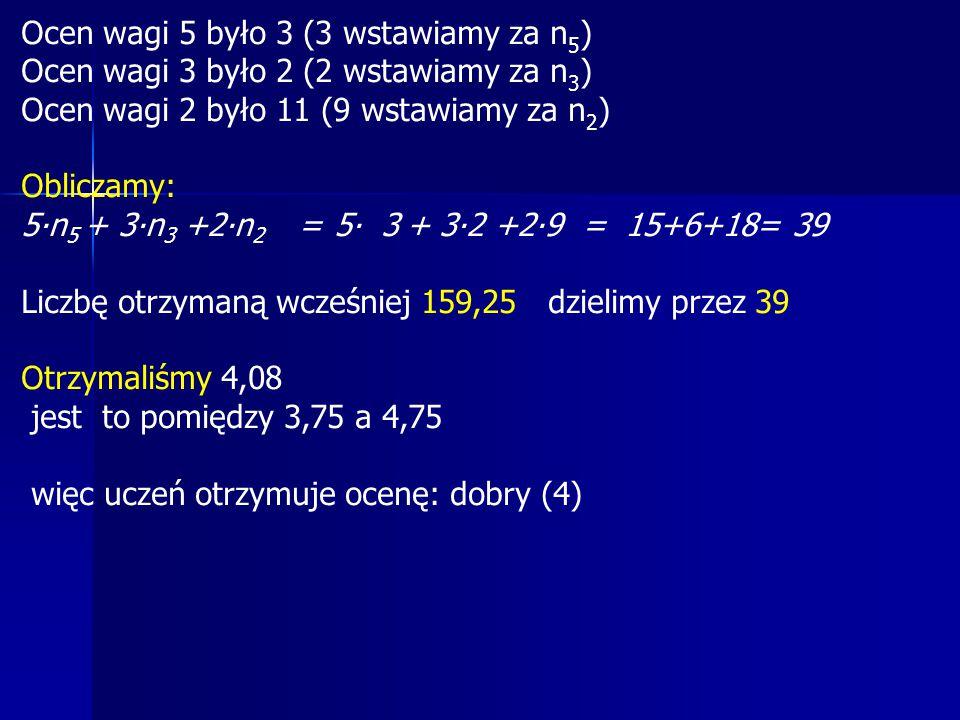 Ocen wagi 5 było 3 (3 wstawiamy za n5)