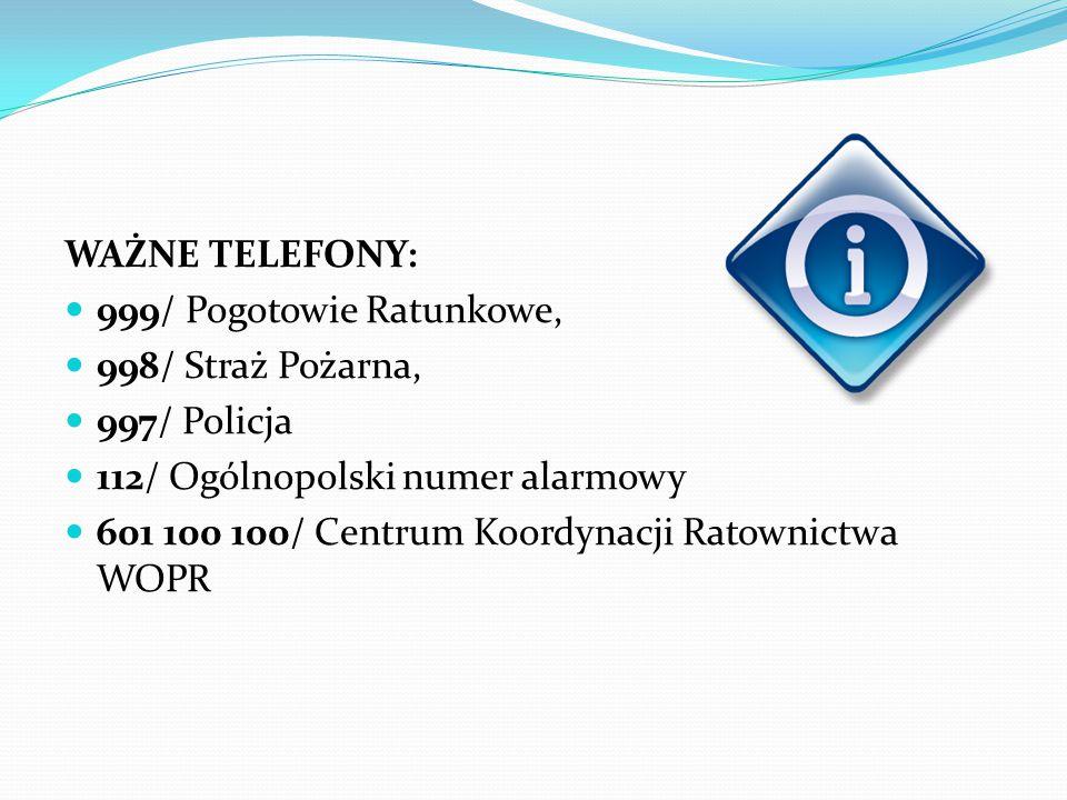 WAŻNE TELEFONY: 999/ Pogotowie Ratunkowe, 998/ Straż Pożarna, 997/ Policja. 112/ Ogólnopolski numer alarmowy.