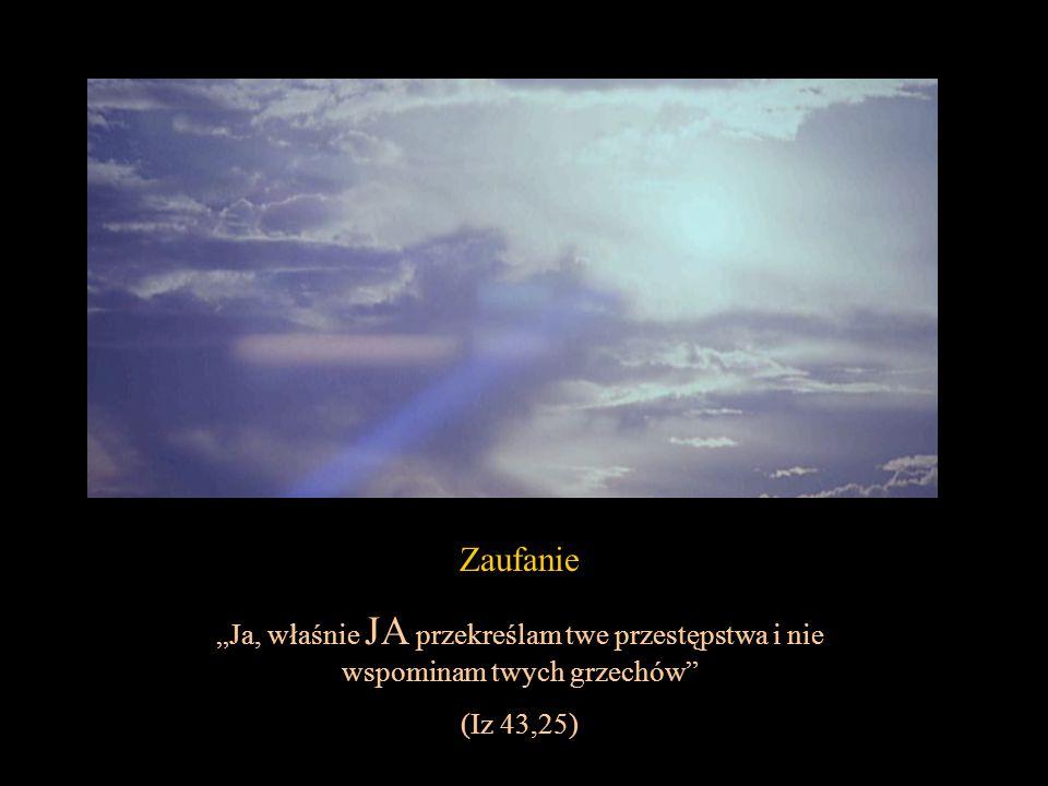 """Zaufanie """"Ja, właśnie JA przekreślam twe przestępstwa i nie wspominam twych grzechów (Iz 43,25)"""