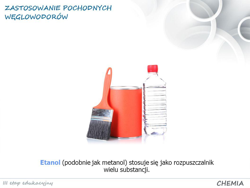 Etanol (podobnie jak metanol) stosuje się jako rozpuszczalnik wielu substancji.