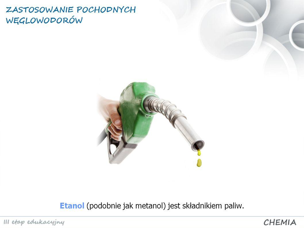 Etanol (podobnie jak metanol) jest składnikiem paliw.