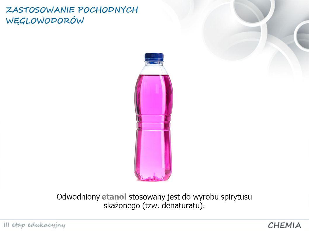 Odwodniony etanol stosowany jest do wyrobu spirytusu skażonego (tzw