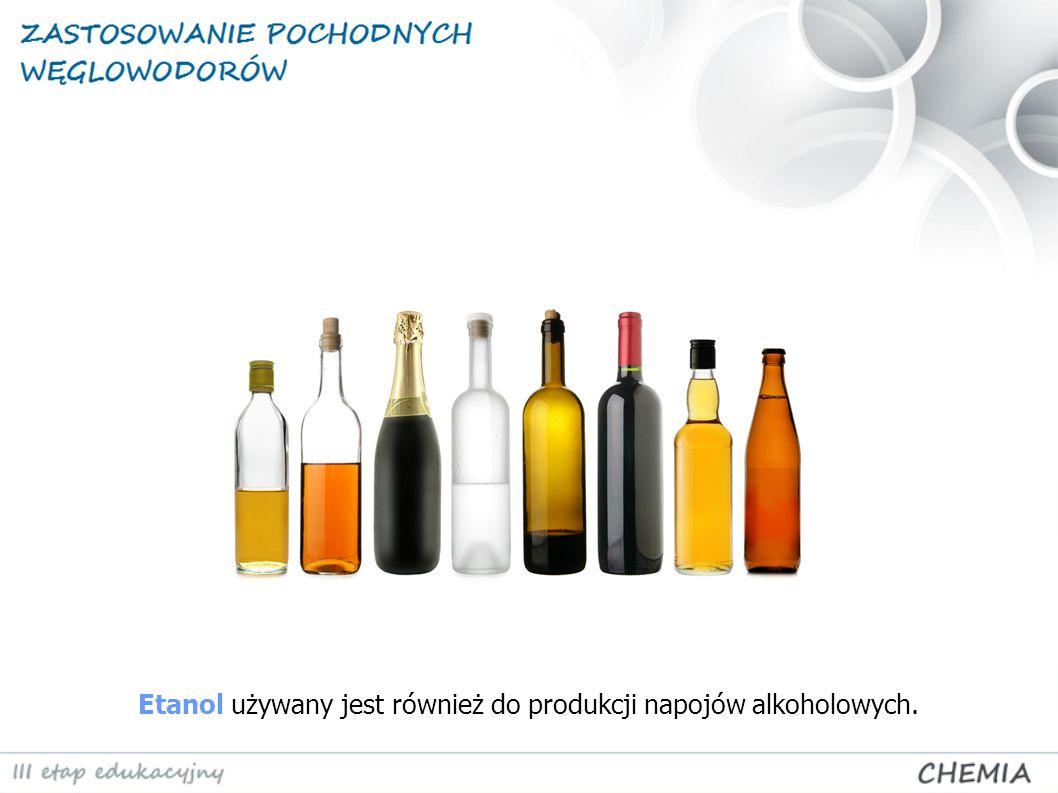 Etanol używany jest również do produkcji napojów alkoholowych.