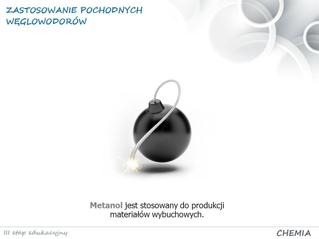 Metanol jest stosowany do produkcji materiałów wybuchowych.