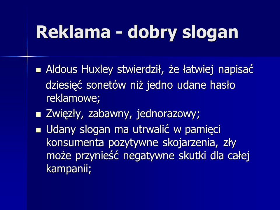 Reklama - dobry slogan Aldous Huxley stwierdził, że łatwiej napisać