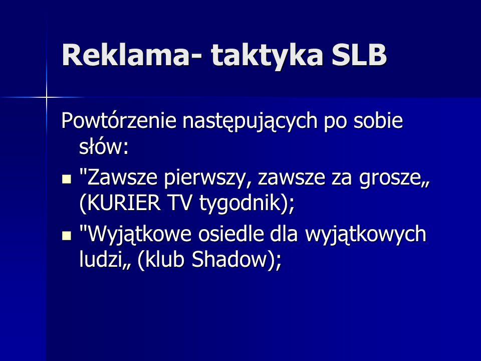 Reklama- taktyka SLB Powtórzenie następujących po sobie słów:
