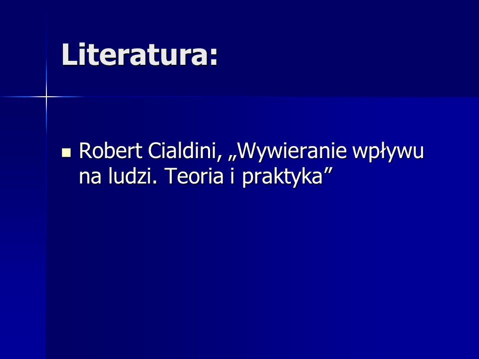 """Literatura: Robert Cialdini, """"Wywieranie wpływu na ludzi. Teoria i praktyka"""