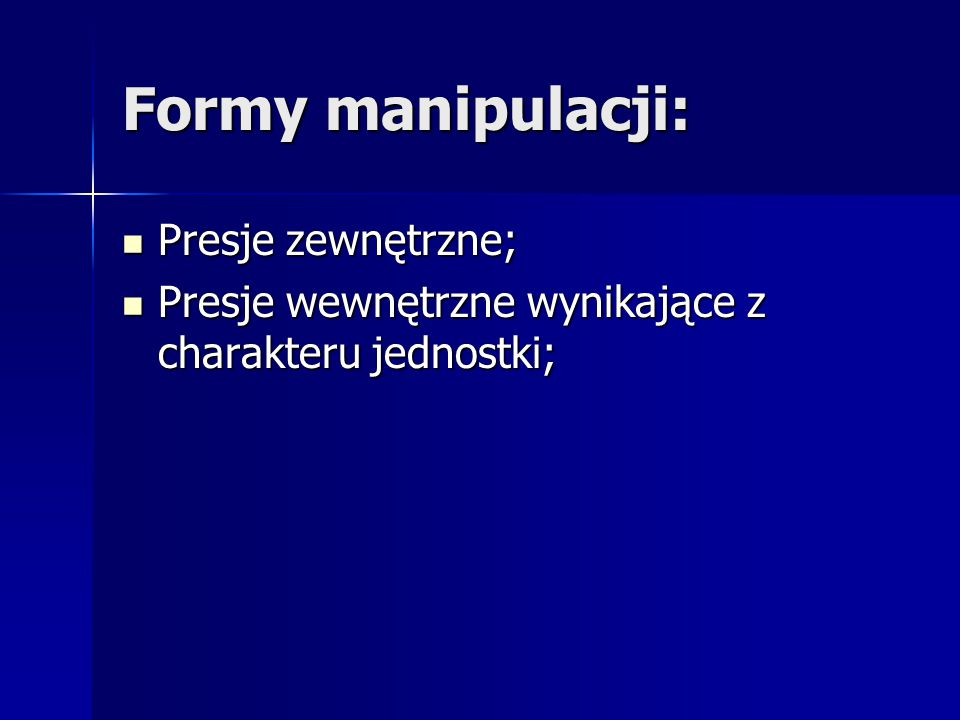 Formy manipulacji: Presje zewnętrzne;