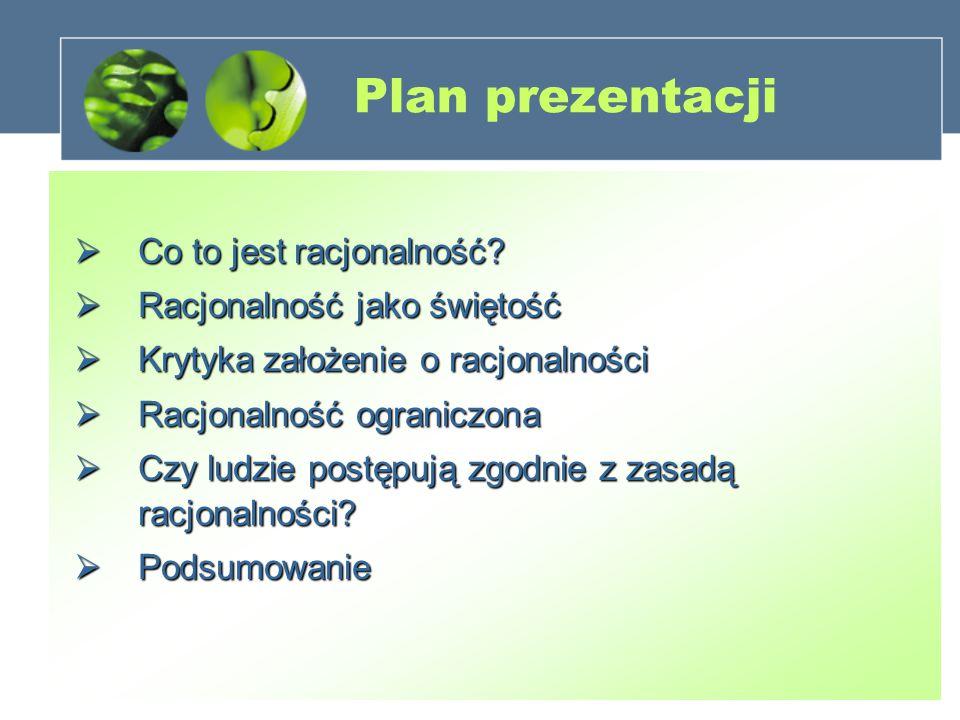 Plan prezentacji Co to jest racjonalność Racjonalność jako świętość
