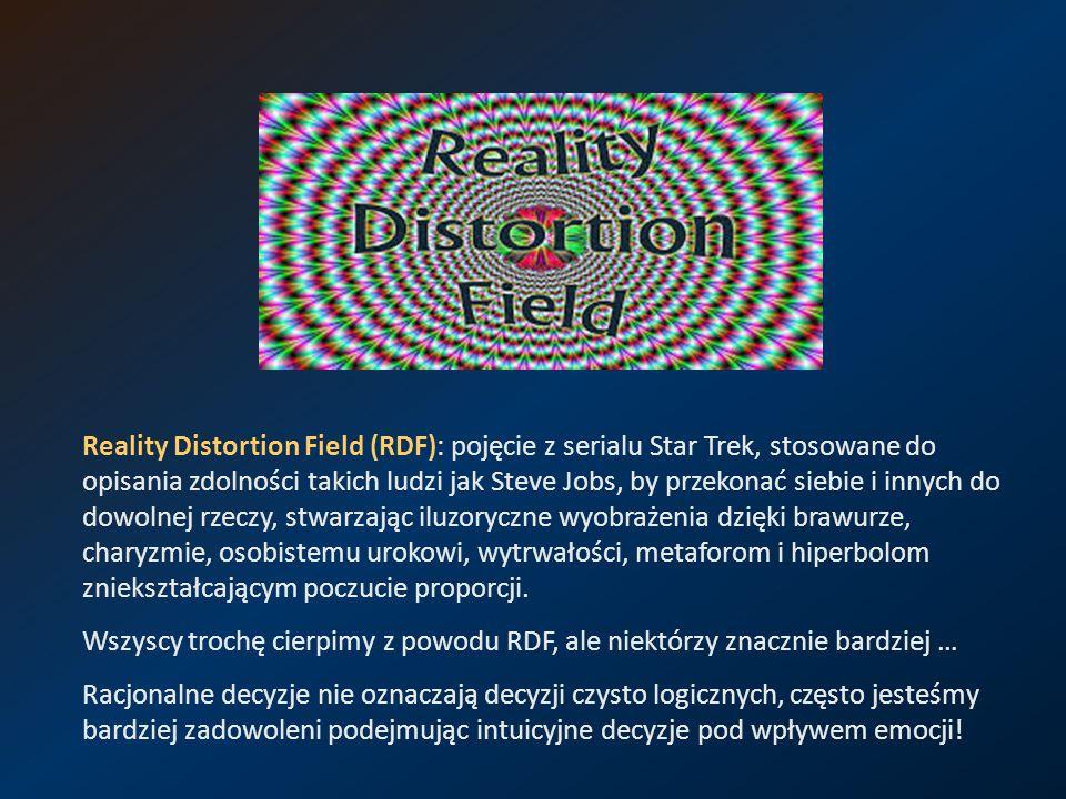 Reality Distortion Field (RDF): pojęcie z serialu Star Trek, stosowane do opisania zdolności takich ludzi jak Steve Jobs, by przekonać siebie i innych do dowolnej rzeczy, stwarzając iluzoryczne wyobrażenia dzięki brawurze, charyzmie, osobistemu urokowi, wytrwałości, metaforom i hiperbolom zniekształcającym poczucie proporcji.