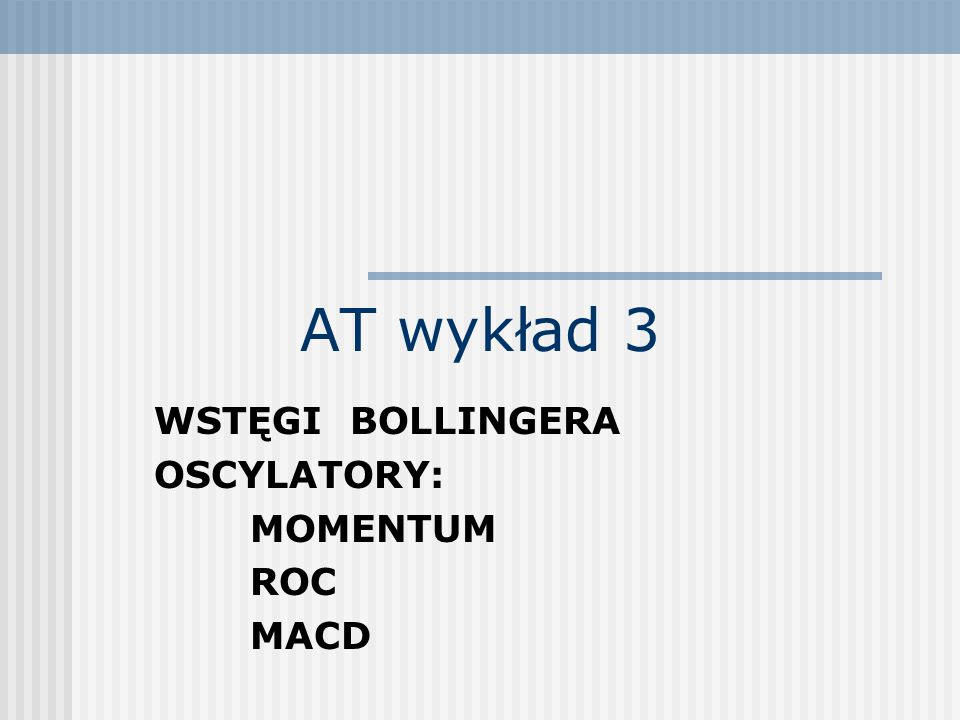 WSTĘGI BOLLINGERA OSCYLATORY: MOMENTUM ROC MACD