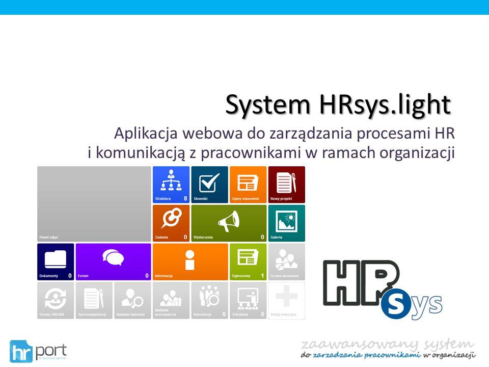 System HRsys.light Aplikacja webowa do zarządzania procesami HR i komunikacją z pracownikami w ramach organizacji.