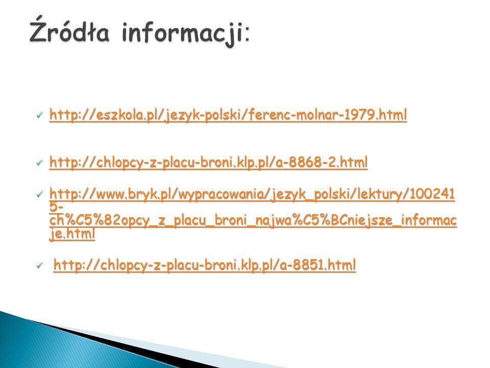 Źródła informacji: http://eszkola.pl/jezyk-polski/ferenc-molnar-1979.html. http://chlopcy-z-placu-broni.klp.pl/a-8868-2.html.