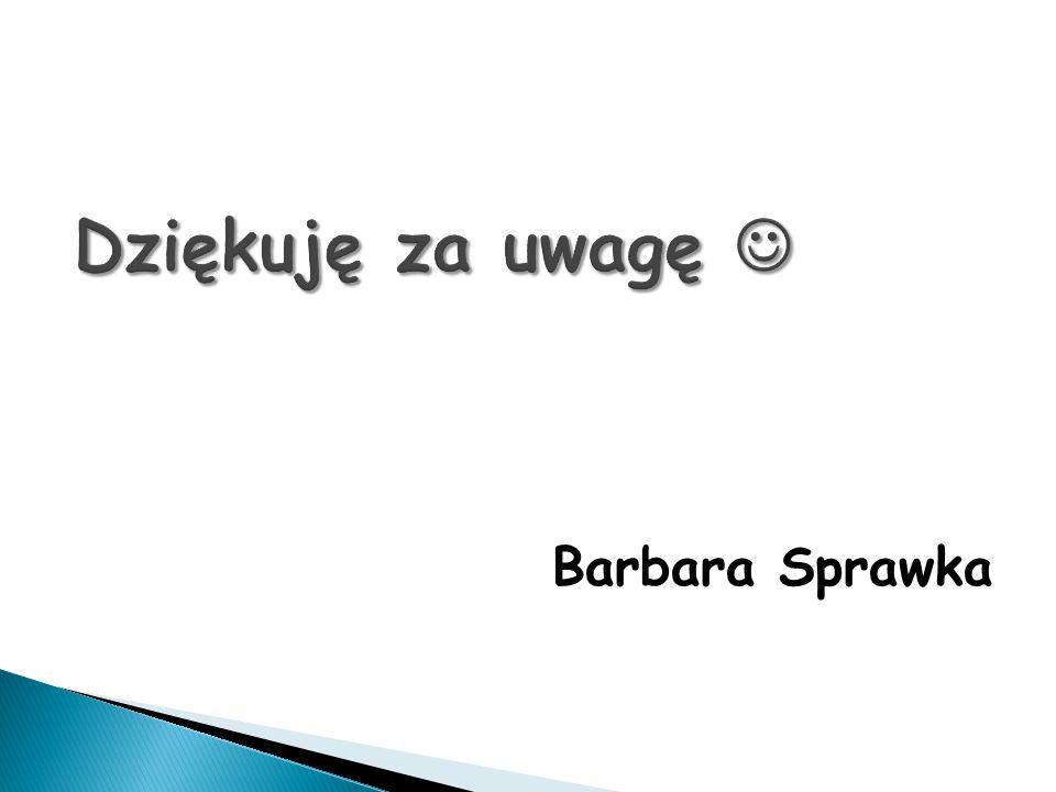 Dziękuję za uwagę  Barbara Sprawka