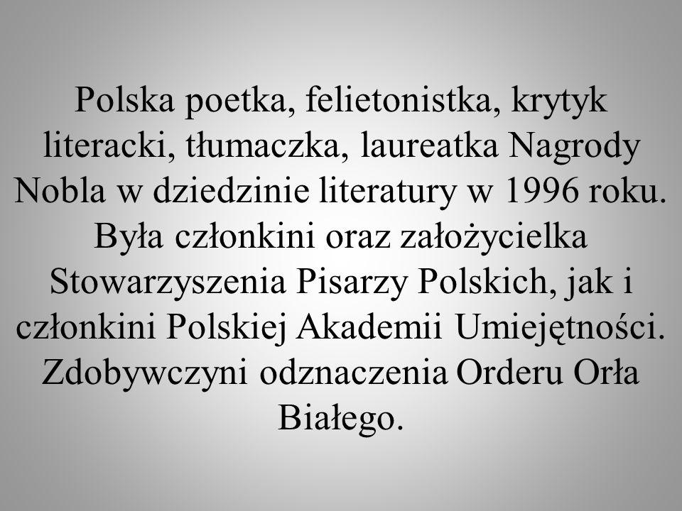 Polska poetka, felietonistka, krytyk literacki, tłumaczka, laureatka Nagrody Nobla w dziedzinie literatury w 1996 roku.