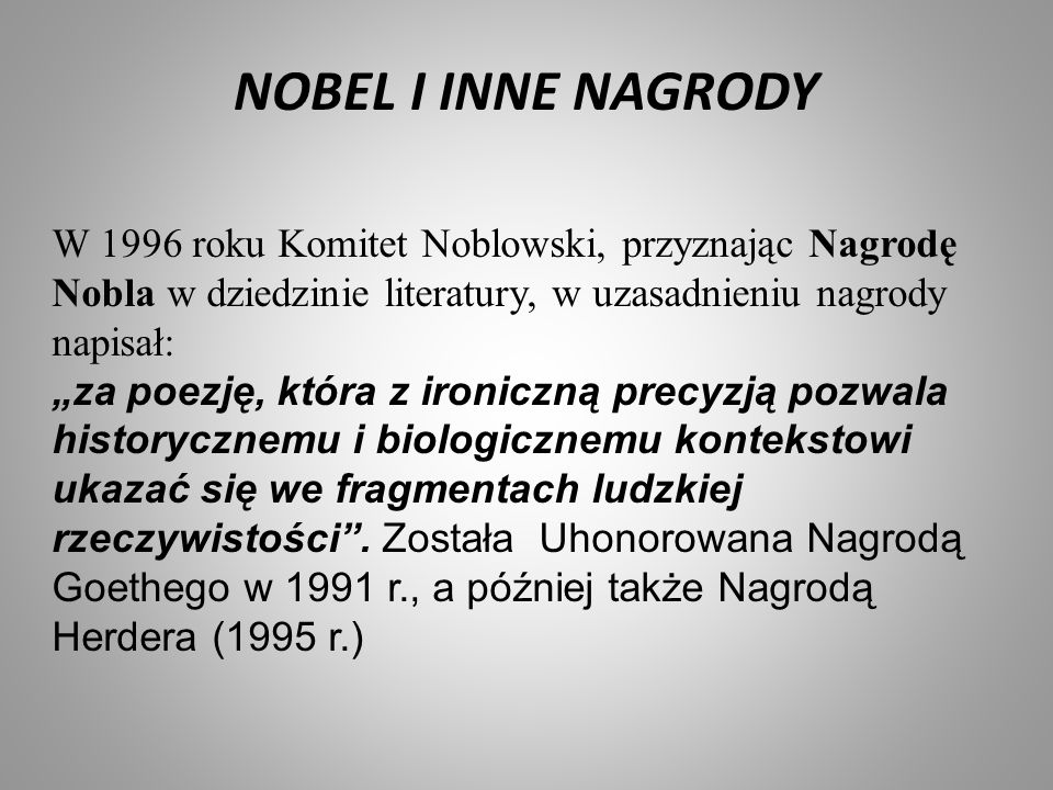 NOBEL I INNE NAGRODY W 1996 roku Komitet Noblowski, przyznając Nagrodę Nobla w dziedzinie literatury, w uzasadnieniu nagrody napisał: