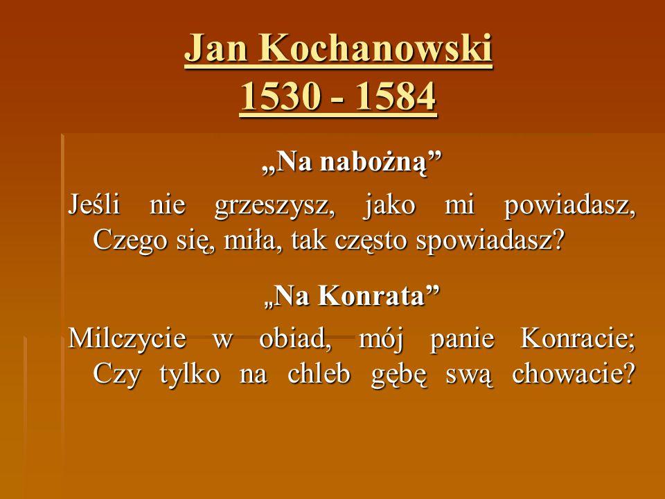 """Jan Kochanowski 1530 - 1584 """"Na nabożną"""