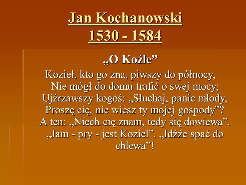 """Jan Kochanowski 1530 - 1584 """"O Koźle"""