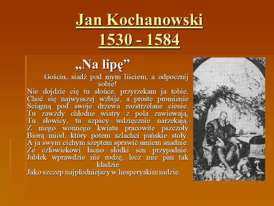 "Jan Kochanowski 1530 - 1584 ""Na lipę"